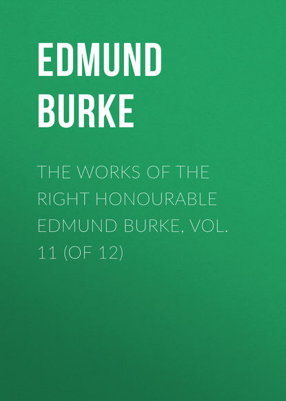 Edmund Burke The Works of the Right Honourable Edmund Burke, Vol. 11 (of 12) mary wortley montagu the works of the right honourable lady mary wortley montagu vol 2