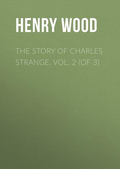 Henry Wood The Story of Charles Strange. Vol. 2 (of 3) bonnycastle richard henry spanish america vol ii of 2