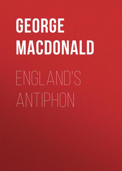 Фото - George MacDonald England's Antiphon george macdonald ranald bannerman s boyhood adventure classic illustrated