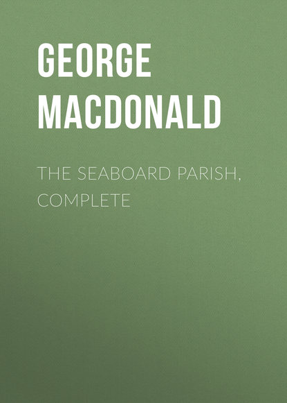 George MacDonald The Seaboard Parish, Complete george macdonald the complete works of george macdonald illustrated edition