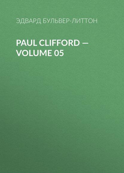 Фото - Эдвард Бульвер-Литтон Paul Clifford — Volume 05 эдвард бульвер литтон devereux volume 05