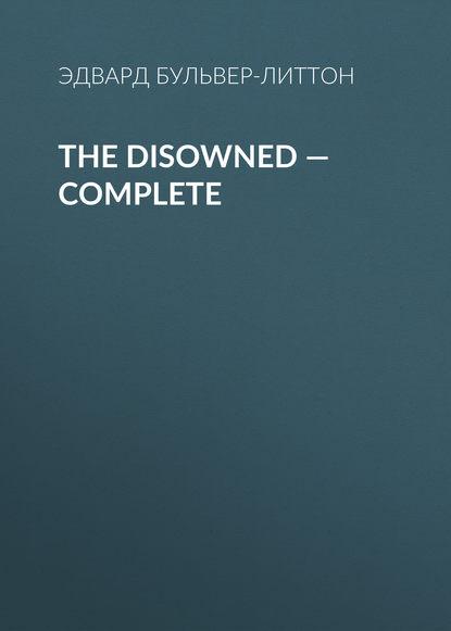 Эдвард Бульвер-Литтон The Disowned — Complete