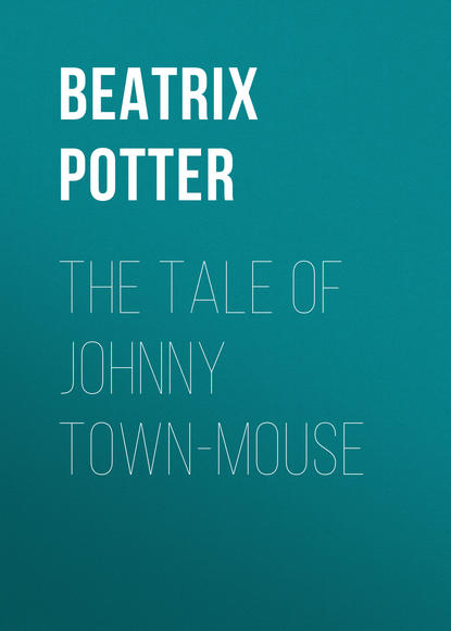 Беатрис Поттер The Tale of Johnny Town-Mouse davidson susanna the town mouse and the country mouse