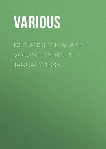 Donahoe\'s Magazine, Volume 15, No. 1, January 1886