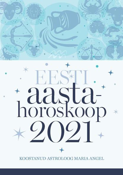 Фото - Maria Angel Eesti aastahoroskoop 2021 jaak juske eesti kummituslossid