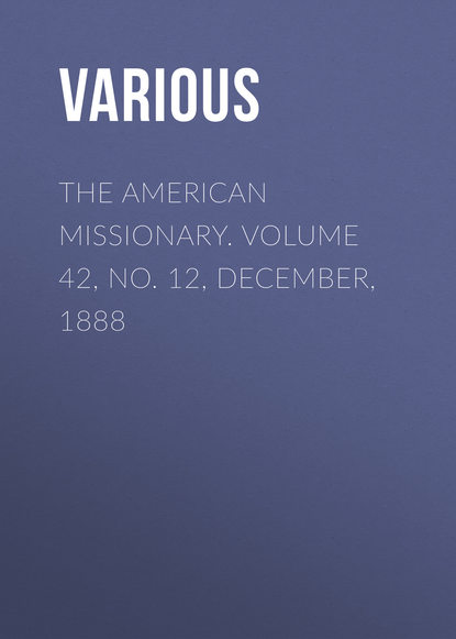 The American Missionary. Volume 42, No. 12, December, 1888