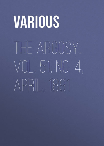 The Argosy. Vol. 51, No. 4, April, 1891