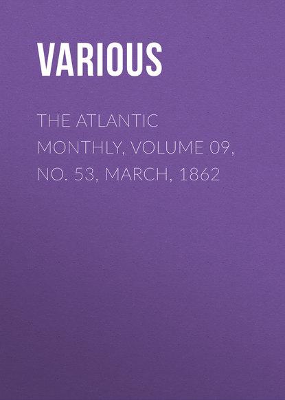 Фото - Various The Atlantic Monthly, Volume 09, No. 53, March, 1862 various the atlantic monthly volume 09 no 52 february 1862