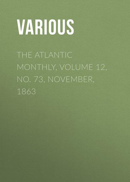 The Atlantic Monthly, Volume 12, No. 73, November, 1863