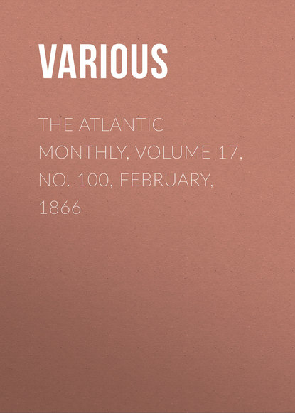 The Atlantic Monthly, Volume 17, No. 100, February, 1866