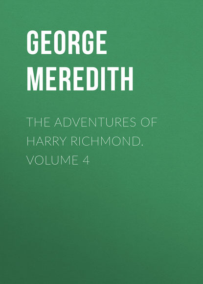 George Meredith The Adventures of Harry Richmond. Volume 4 george meredith the adventures of harry richmond complete