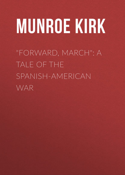 Munroe Kirk Forward, March: A Tale of the Spanish-American War kirk othmer kirk othmer chemical technology of cosmetics