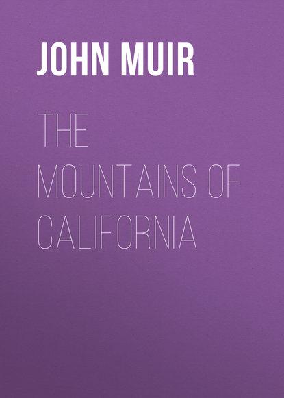 John Muir The Mountains of California john muir the cruise of the corwin