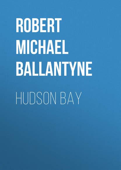 Robert Michael Ballantyne Hudson Bay robert low the lion at bay