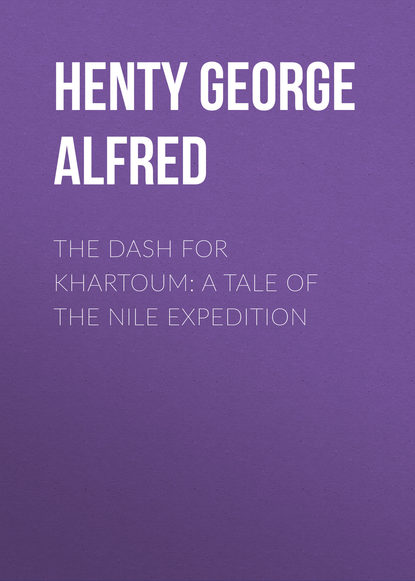 Henty George Alfred The Dash for Khartoum: A Tale of the Nile Expedition henty george alfred the dash for khartoum a tale of the nile expedition