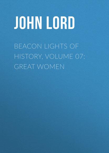 John Lord Beacon Lights of History, Volume 07: Great Women john lord beacon lights of history volume 07 great women