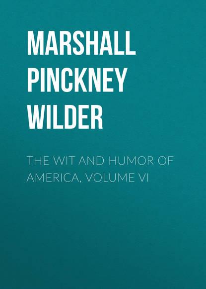 Marshall Pinckney Wilder The Wit and Humor of America, Volume VI кепка bailey арт 25470 pinckney зеленый