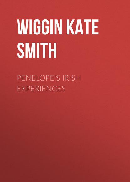 Фото - Wiggin Kate Douglas Smith Penelope's Irish Experiences kate douglas wolf tales iii