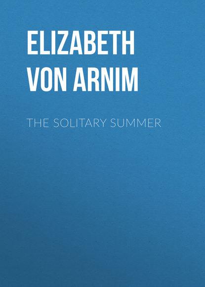 Elizabeth von Arnim The Solitary Summer elizabeth von arnim enchanted april