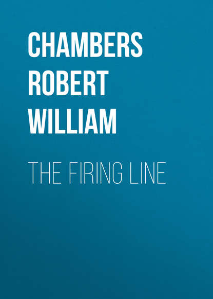 Chambers Robert William The Firing Line adcock arthur st john in the firing line