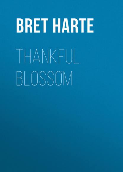 Bret Harte Thankful Blossom bret harte salomy jane