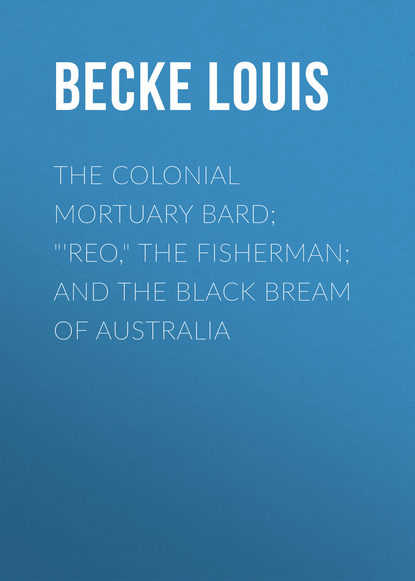 Becke Louis The Colonial Mortuary Bard; 'Reo, The Fisherman; and The Black Bream Of Australia becke louis the naval pioneers of australia