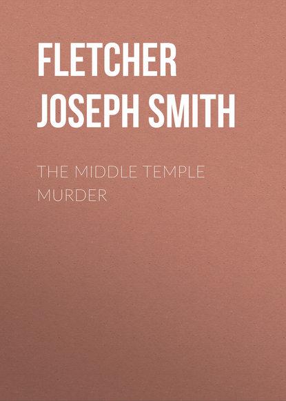 Fletcher Joseph Smith The Middle Temple Murder fletcher joseph smith the borough treasurer