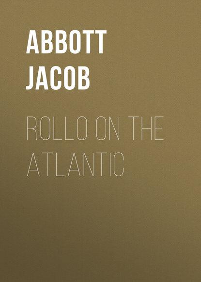 Abbott Jacob Rollo on the Atlantic abbott jacob rollo in the woods