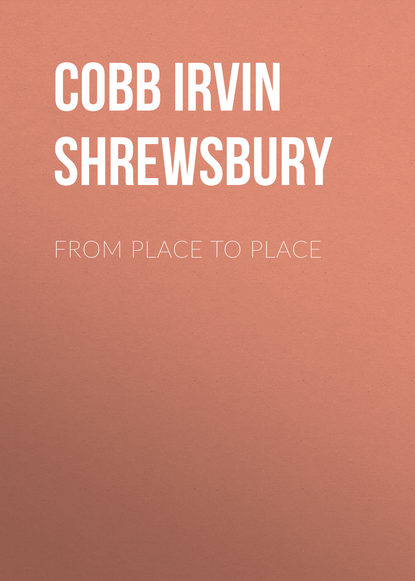 Cobb Irvin Shrewsbury From Place to Place irvin s cobb roughing it de luxe
