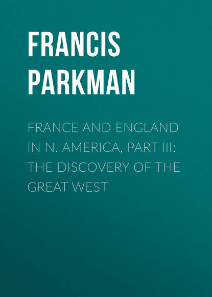 Francis Parkman France and England in N. America, Part III: The Discovery of the Great West francis parkman france and england in north america part i pioneers of france in the new world