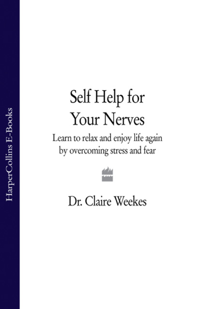Dr. Weekes Claire Self-Help for Your Nerves: Learn to relax and enjoy life again by overcoming stress and fear группа авторов transcription factors in the nervous system