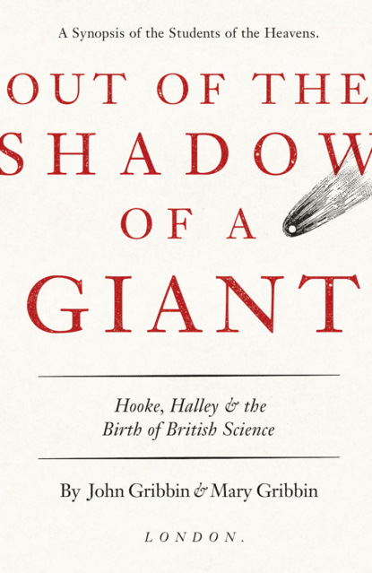 John Gribbin Out of the Shadow of a Giant: How Newton Stood on the Shoulders of Hooke and Halley isaac newton