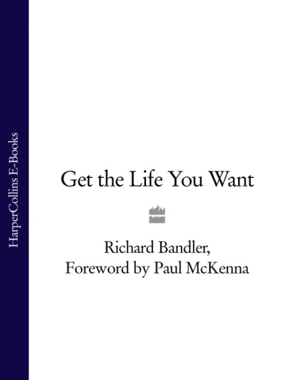 Фото - Richard Bandler Get the Life You Want alexis inc anthony bettering yourself through nlp shape your life and achieve anything you want using neurolinguistic programming techniques