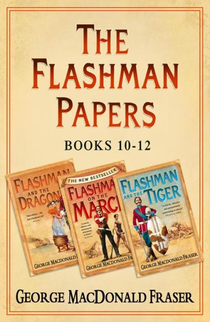 George Fraser MacDonald Flashman Papers 3-Book Collection 4: Flashman and the Dragon, Flashman on the March, Flashman and the Tiger george macdonald fraser flashman und der engel des herrn