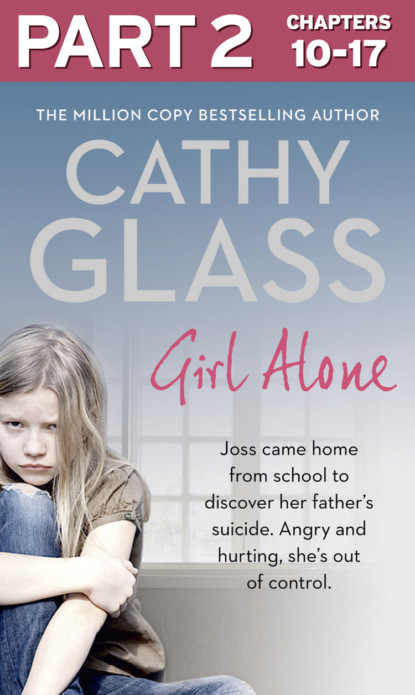 Cathy Glass Girl Alone: Part 2 of 3: Joss came home from school to discover her father's suicide. Angry and hurting, she's out of control. cathy glass cruel to be kind part 2 of 3 saying no can save a child's life