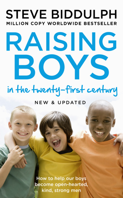 Steve Biddulph Raising Boys: Why Boys are Different – and How to Help them Become Happy and Well-Balanced Men steve biddulph the secret of happy children a guide for parents