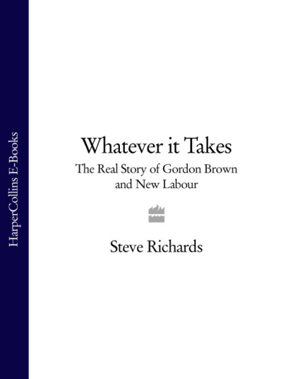 Steve Richards Whatever it Takes: The Real Story of Gordon Brown and New Labour whatever he wants