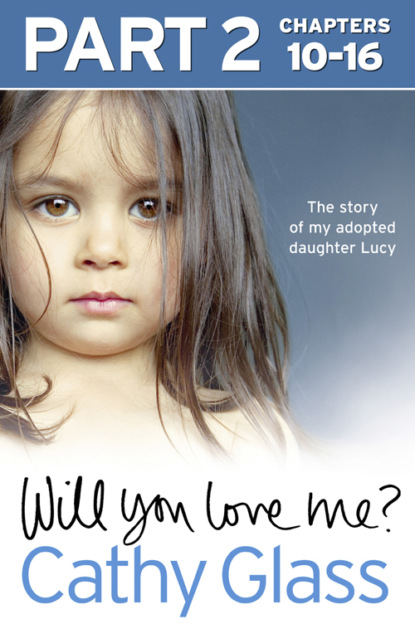 Cathy Glass Will You Love Me?: The story of my adopted daughter Lucy: Part 2 of 3 emma heatherington part of me and you