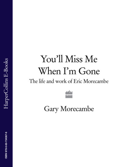 Gary Morecambe You'll Miss Me When I'm Gone: The life and work of Eric Morecambe eric morecambe mr lonely