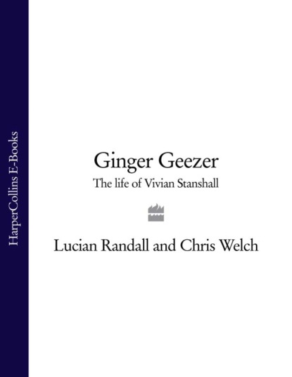 Chris Welch Ginger Geezer: The Life of Vivian Stanshall harold acton vivian the theatrical primer