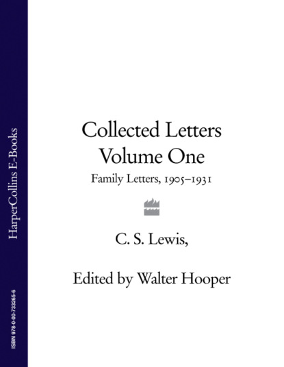 Клайв Стейплз Льюис Collected Letters Volume One: Family Letters 1905–1931 c s lewis collected letters volume two books broadcasts and war 1931–1949
