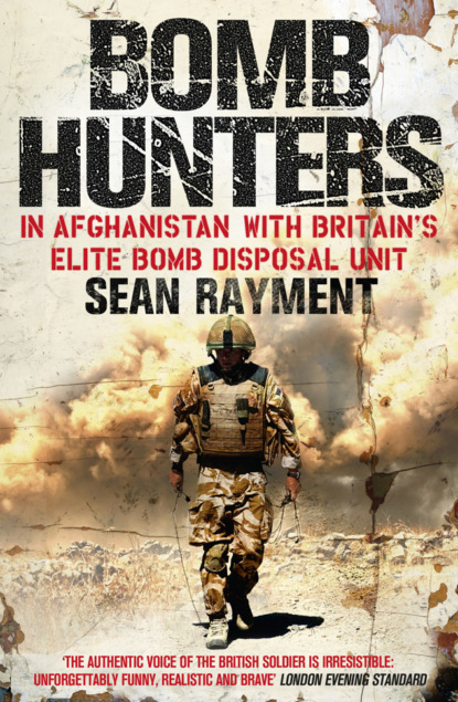 Фото - Sean Rayment Bomb Hunters: In Afghanistan with Britain's Elite Bomb Disposal Unit amber smith danger close my epic journey as a combat helicopter pilot in iraq and afghanistan unabridged