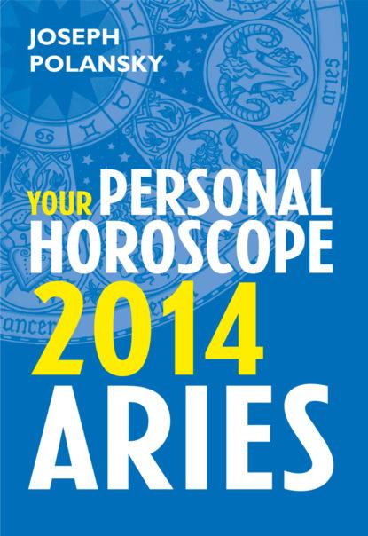 Joseph Polansky Aries 2014: Your Personal Horoscope joseph polansky virgo 2014 your personal horoscope