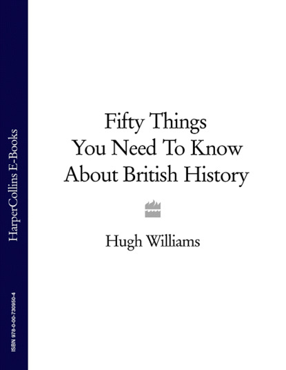Фото - Hugh Williams Fifty Things You Need To Know About British History horace hayman wilson the history of british india from 1805 to 1835 volume i