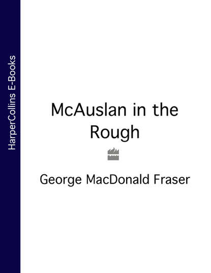 George Fraser MacDonald McAuslan in the Rough george fraser macdonald the complete mcauslan