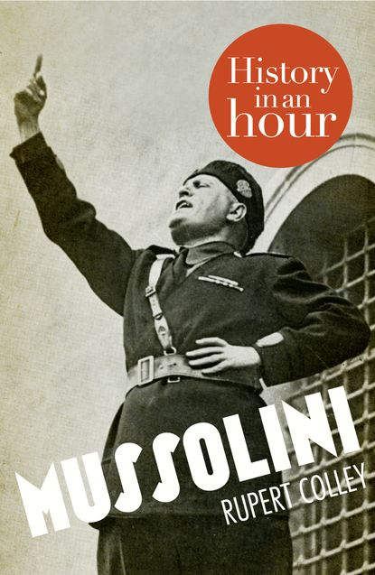 Rupert Colley Mussolini: History in an Hour rupert colley nazi germany history in an hour