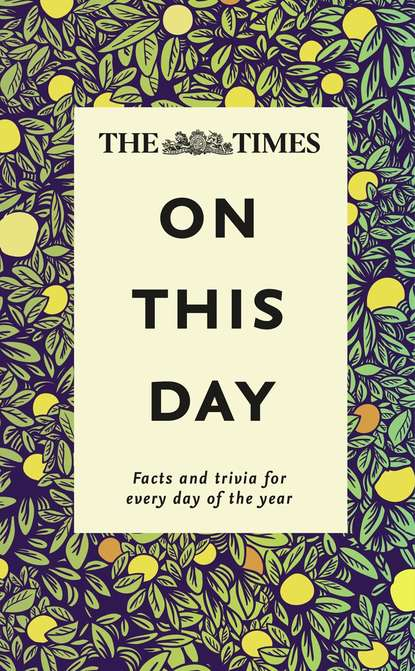James Owen The Times On This Day: Facts and trivia for every day of the year robert peal english history people places and events that built a country