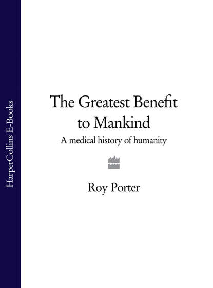 Roy Porter The Greatest Benefit to Mankind: A Medical History of Humanity din serdyuchenkova the journalists from the gateway history of client clinics of the greatest cardinal