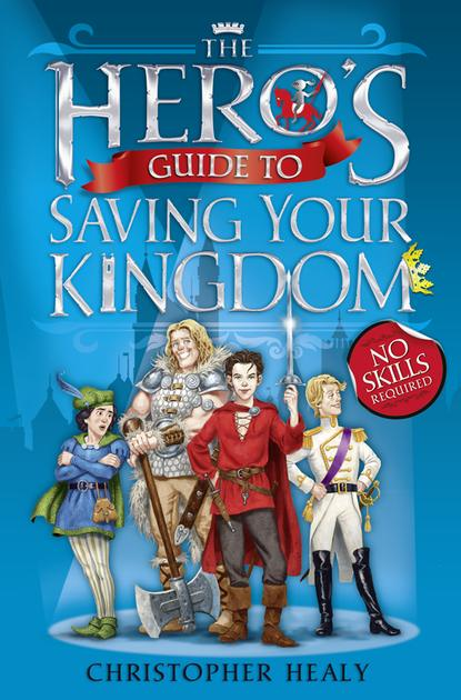 Christopher Healy The Hero's Guide to Saving Your Kingdom gustav gloom and the four terrors 3