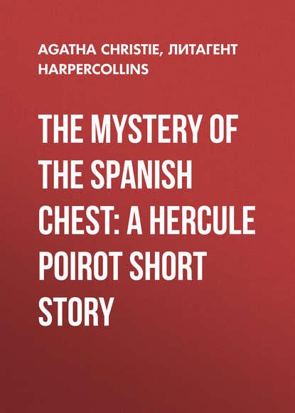 Агата Кристи The Mystery of the Spanish Chest: A Hercule Poirot Short Story недорого